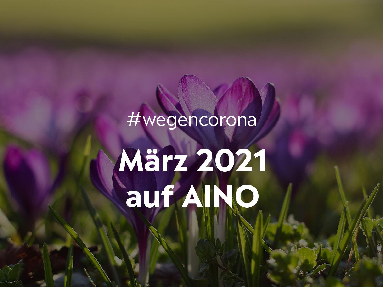 #wegencorona: Das macht AINO für dich im März